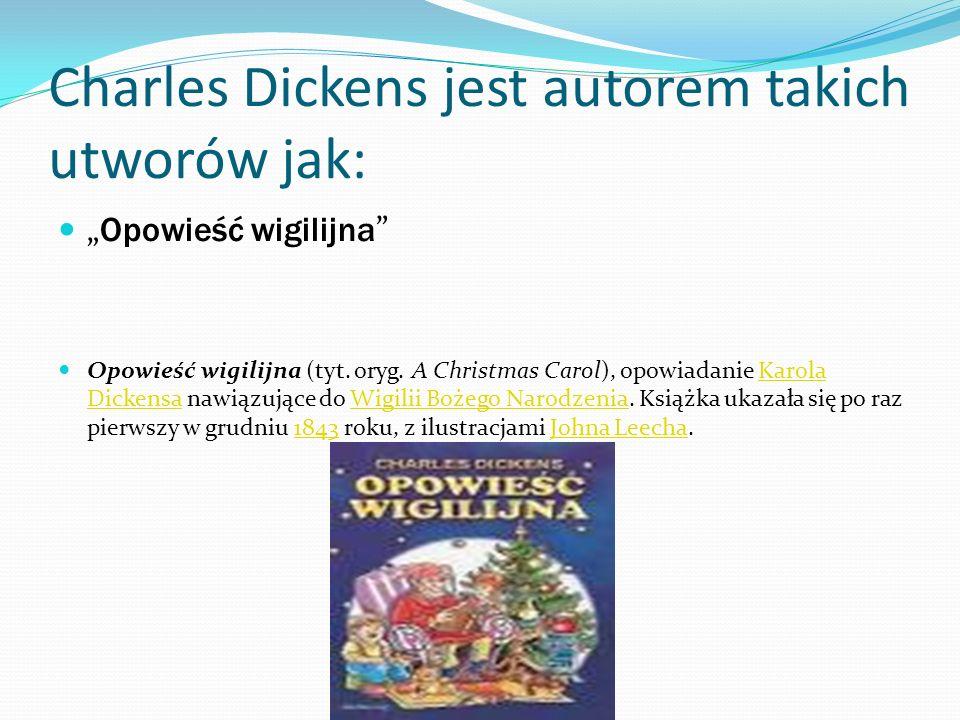 Charles Dickens jest autorem takich utworów jak: