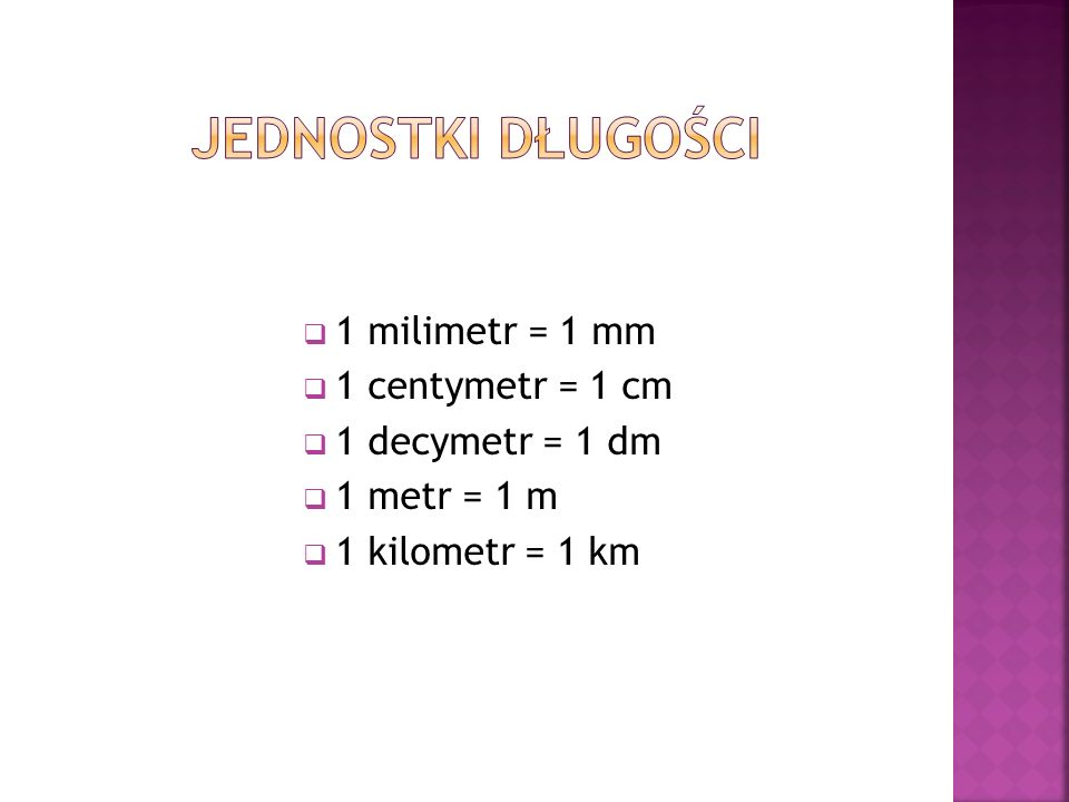 Jednostki długości 1 milimetr = 1 mm 1 centymetr = 1 cm