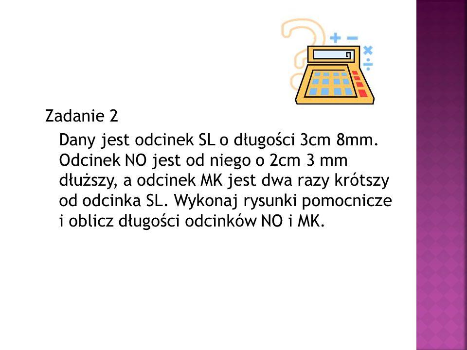 Zadanie 2 Dany jest odcinek SL o długości 3cm 8mm