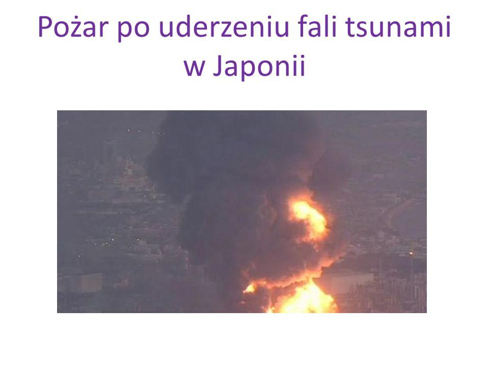 Pożar po uderzeniu fali tsunami w Japonii
