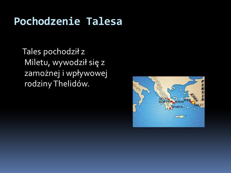 Pochodzenie Talesa Tales pochodził z Miletu, wywodził się z zamożnej i wpływowej rodziny Thelidów.