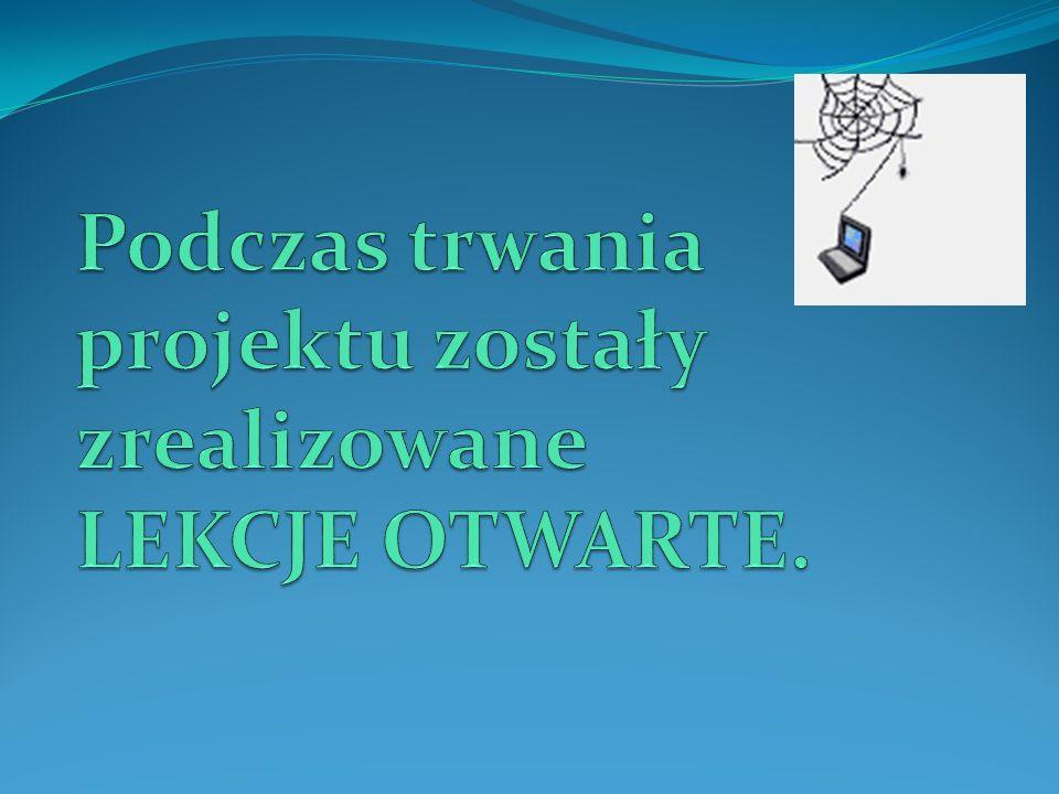 Podczas trwania projektu zostały zrealizowane LEKCJE OTWARTE.