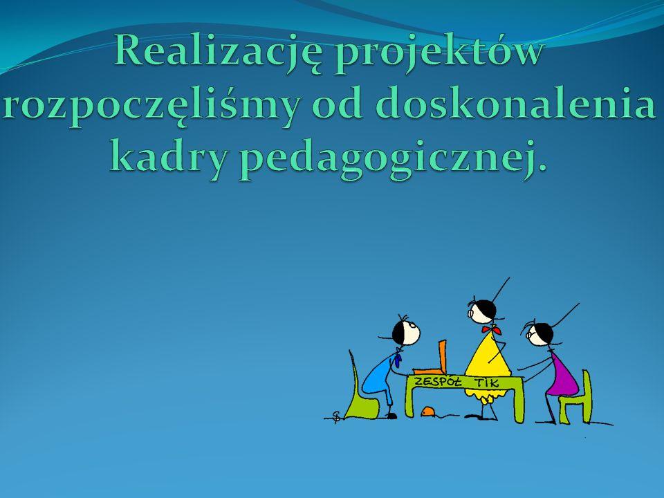 Realizację projektów rozpoczęliśmy od doskonalenia kadry pedagogicznej.