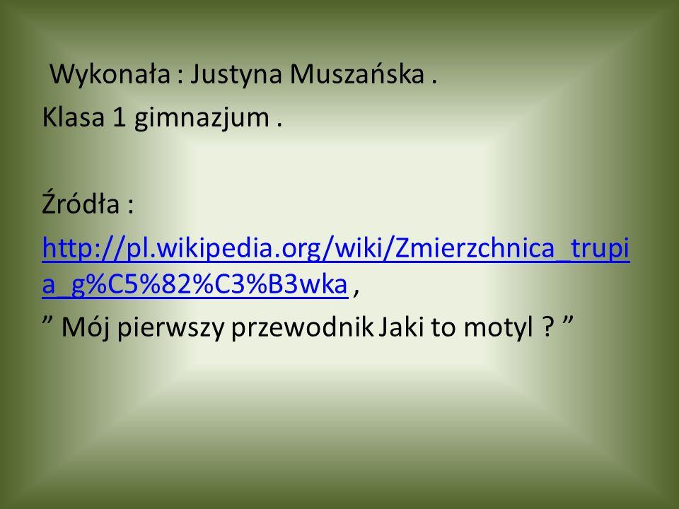 Wykonała : Justyna Muszańska. Klasa 1 gimnazjum. Źródła : http://pl