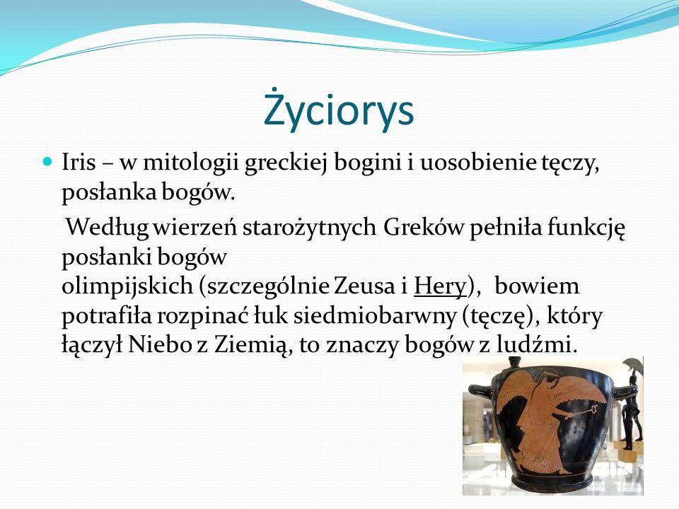 Życiorys Iris – w mitologii greckiej bogini i uosobienie tęczy, posłanka bogów.