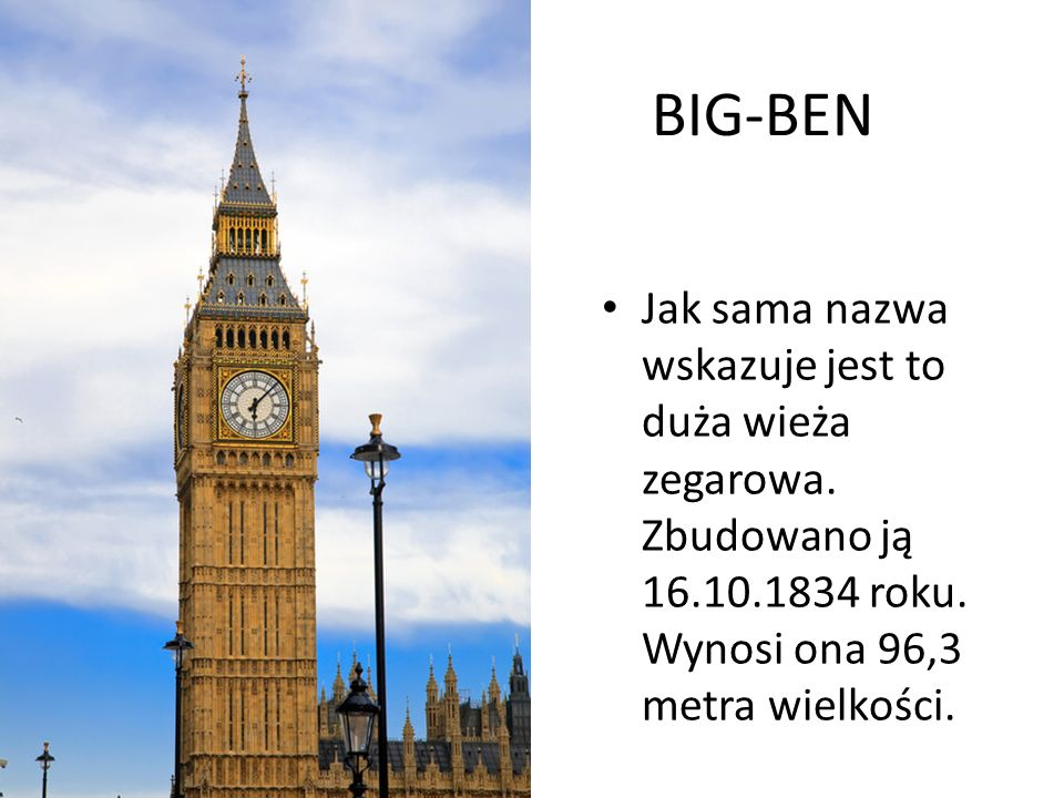BIG-BEN Jak sama nazwa wskazuje jest to duża wieża zegarowa.