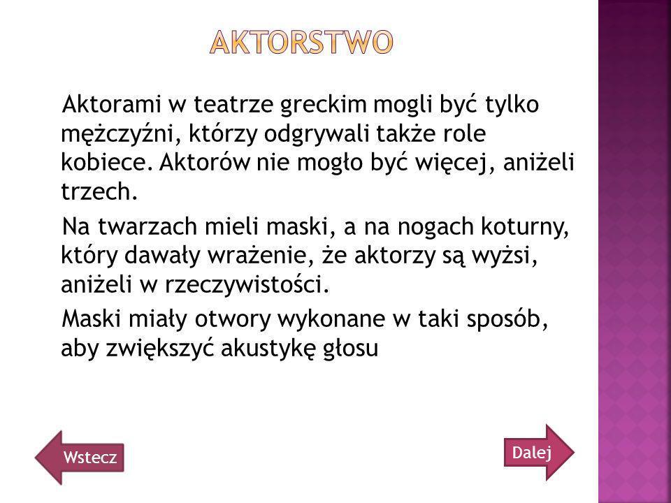 Aktorstwo Aktorami w teatrze greckim mogli być tylko mężczyźni, którzy odgrywali także role kobiece. Aktorów nie mogło być więcej, aniżeli trzech.