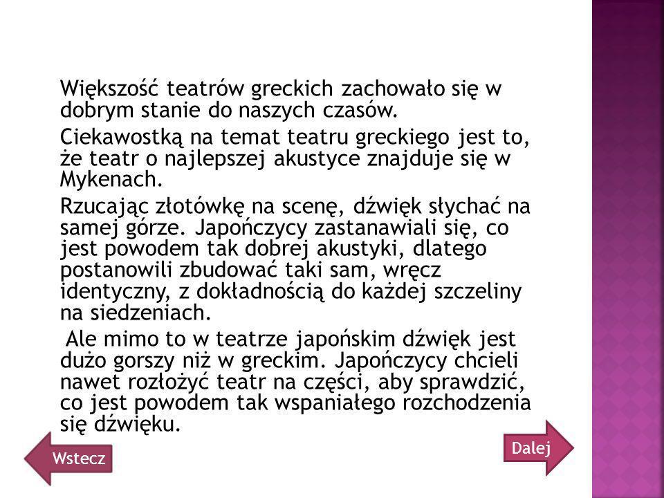 Większość teatrów greckich zachowało się w dobrym stanie do naszych czasów.