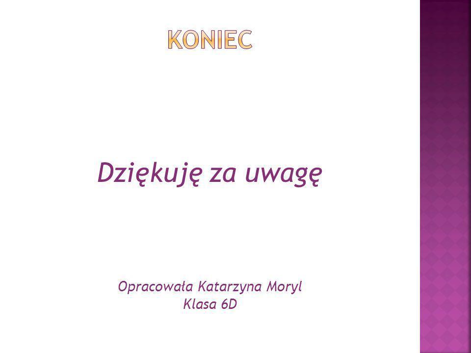 Opracowała Katarzyna Moryl