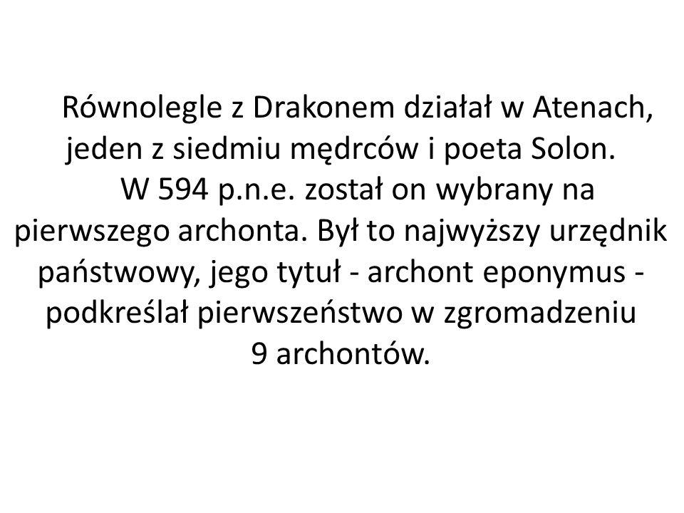 Równolegle z Drakonem działał w Atenach, jeden z siedmiu mędrców i poeta Solon.