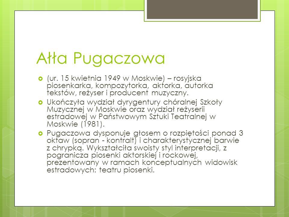 Ałła Pugaczowa(ur. 15 kwietnia 1949 w Moskwie) – rosyjska piosenkarka, kompozytorka, aktorka, autorka tekstów, reżyser i producent muzyczny.