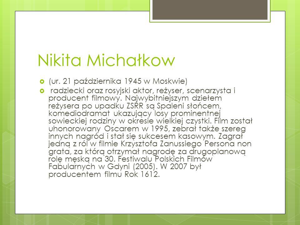 Nikita Michałkow (ur. 21 października 1945 w Moskwie)
