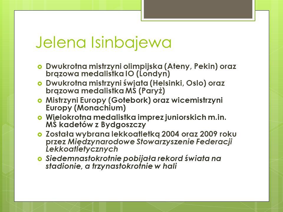 Jelena IsinbajewaDwukrotna mistrzyni olimpijska (Ateny, Pekin) oraz brązowa medalistka IO (Londyn)