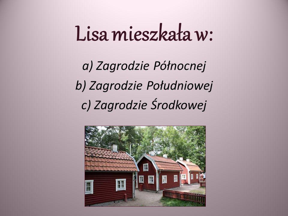 Lisa mieszkała w: a) Zagrodzie Północnej b) Zagrodzie Południowej