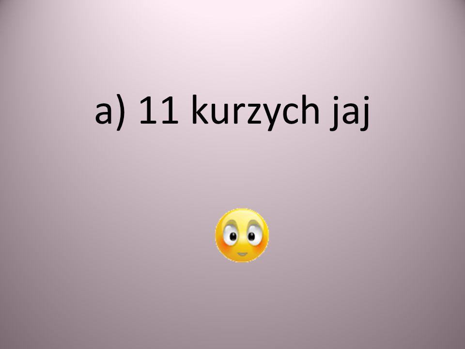 a) 11 kurzych jaj