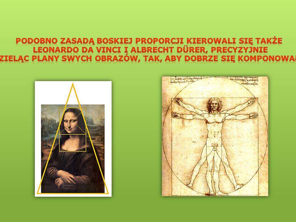 Podobno zasadą boskiej proporcji kierowali się także Leonardo da Vinci i Albrecht Dürer, precyzyjnie dzieląc plany swych obrazów, tak, aby dobrze się komponowały.