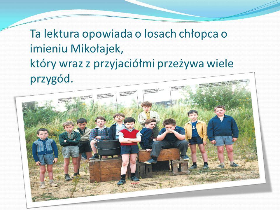 Ta lektura opowiada o losach chłopca o imieniu Mikołajek, który wraz z przyjaciółmi przeżywa wiele przygód.