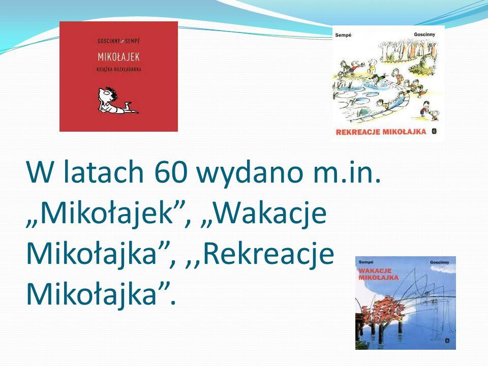 """W latach 60 wydano m.in. """"Mikołajek , """"Wakacje Mikołajka , ,,Rekreacje Mikołajka ."""