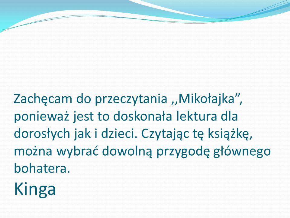 Zachęcam do przeczytania ,,Mikołajka , ponieważ jest to doskonała lektura dla dorosłych jak i dzieci.