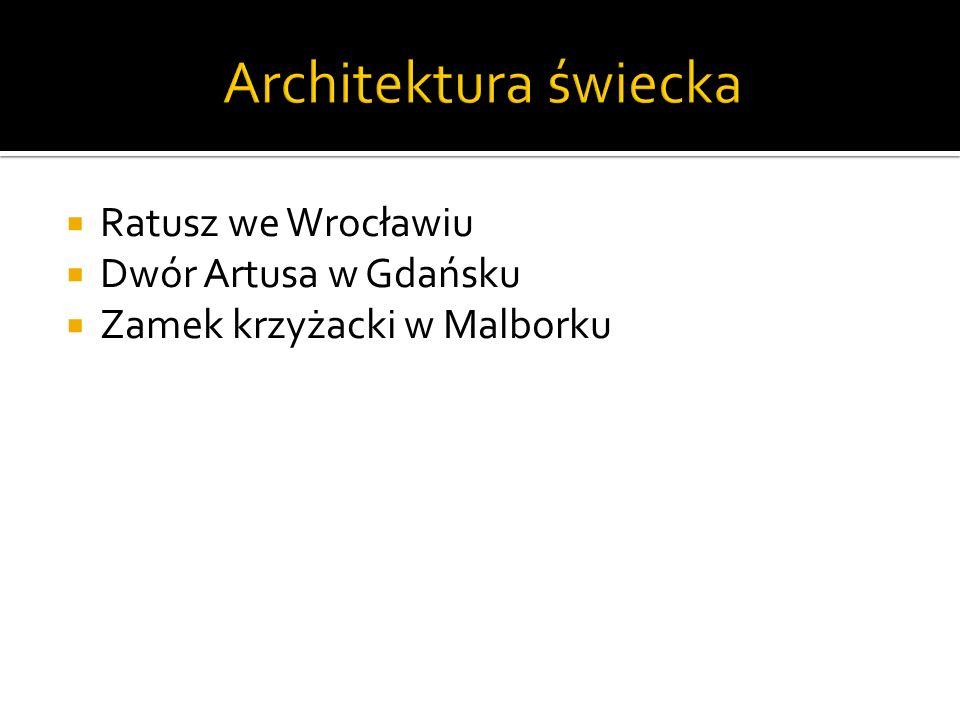 Architektura świecka Ratusz we Wrocławiu Dwór Artusa w Gdańsku