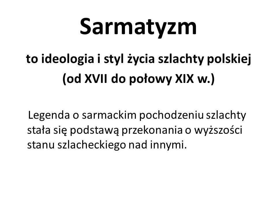 to ideologia i styl życia szlachty polskiej (od XVII do połowy XIX w.)