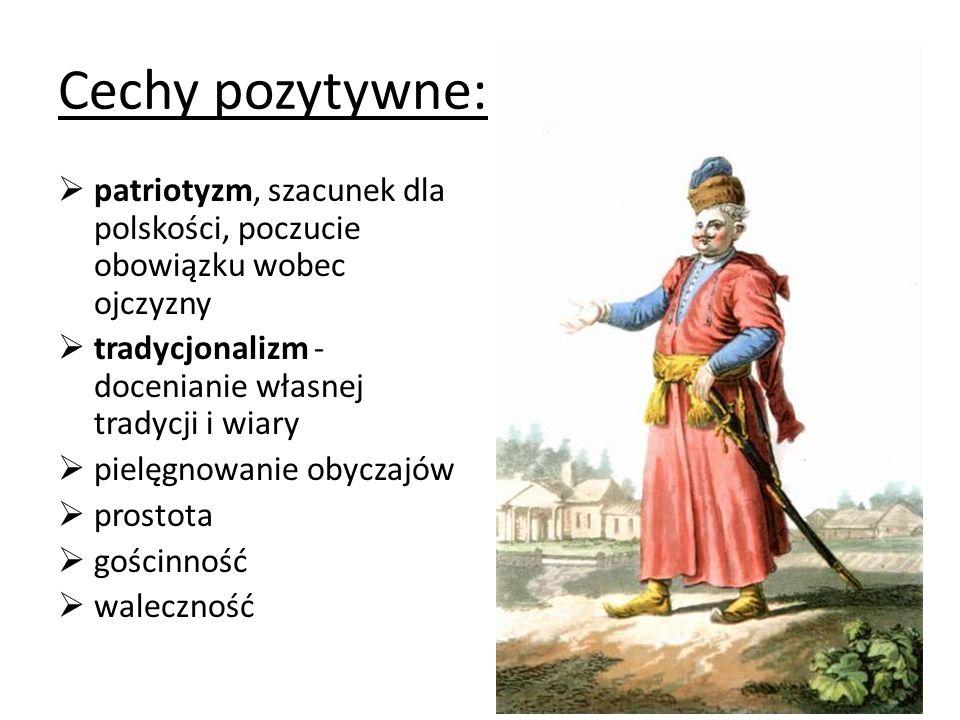 Cechy pozytywne:patriotyzm, szacunek dla polskości, poczucie obowiązku wobec ojczyzny. tradycjonalizm - docenianie własnej tradycji i wiary.