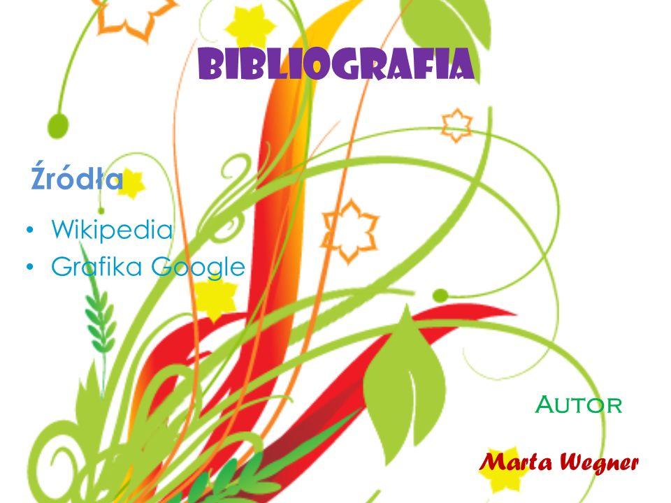 Bibliografia Źródła Wikipedia Grafika Google Autor Marta Wegner