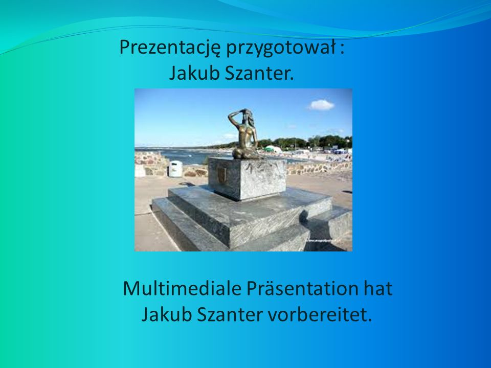Multimediale Präsentation hat Jakub Szanter vorbereitet.