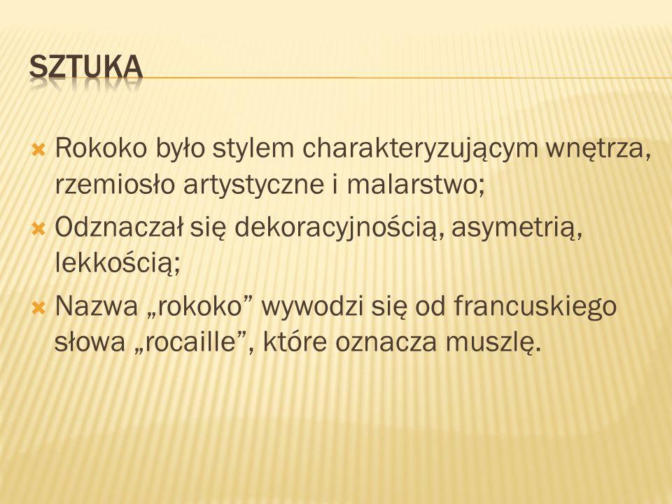 SZTUKA Rokoko było stylem charakteryzującym wnętrza, rzemiosło artystyczne i malarstwo; Odznaczał się dekoracyjnością, asymetrią, lekkością;