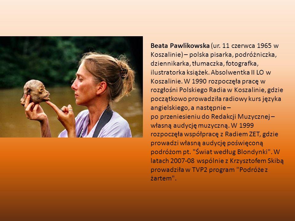 Beata Pawlikowska (ur. 11 czerwca 1965 w Koszalinie) – polska pisarka, podróżniczka, dziennikarka, tłumaczka, fotografka, ilustratorka książek. Absolwentka II LO w Koszalinie. W 1990 rozpoczęła pracę w rozgłośni Polskiego Radia w Koszalinie, gdzie początkowo prowadziła radiowy kurs języka angielskiego, a następnie –