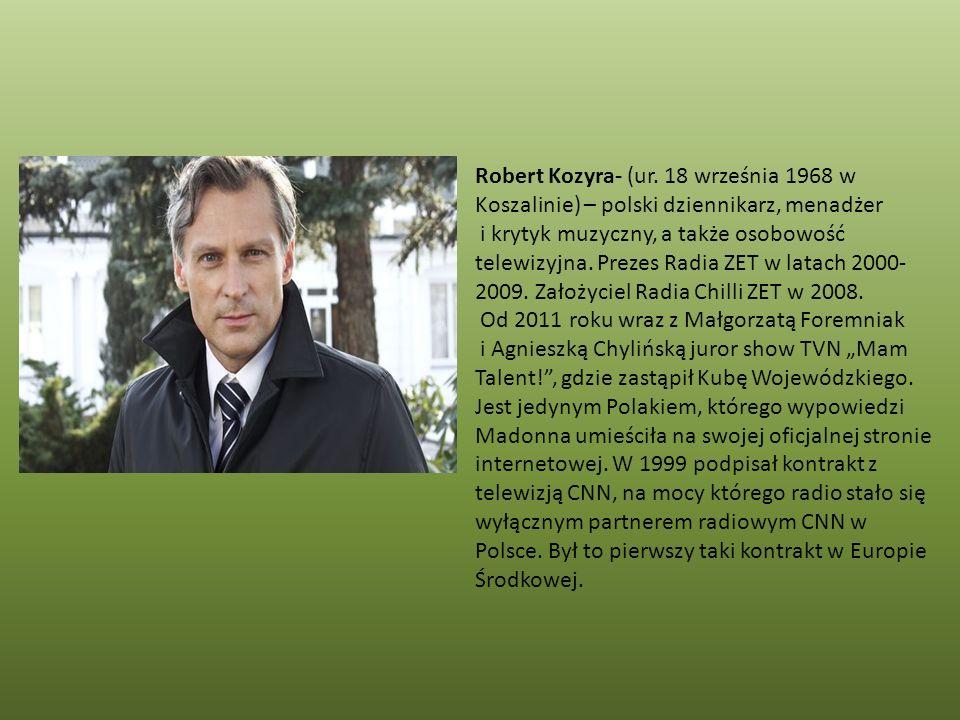 Robert Kozyra- (ur. 18 września 1968 w Koszalinie) – polski dziennikarz, menadżer