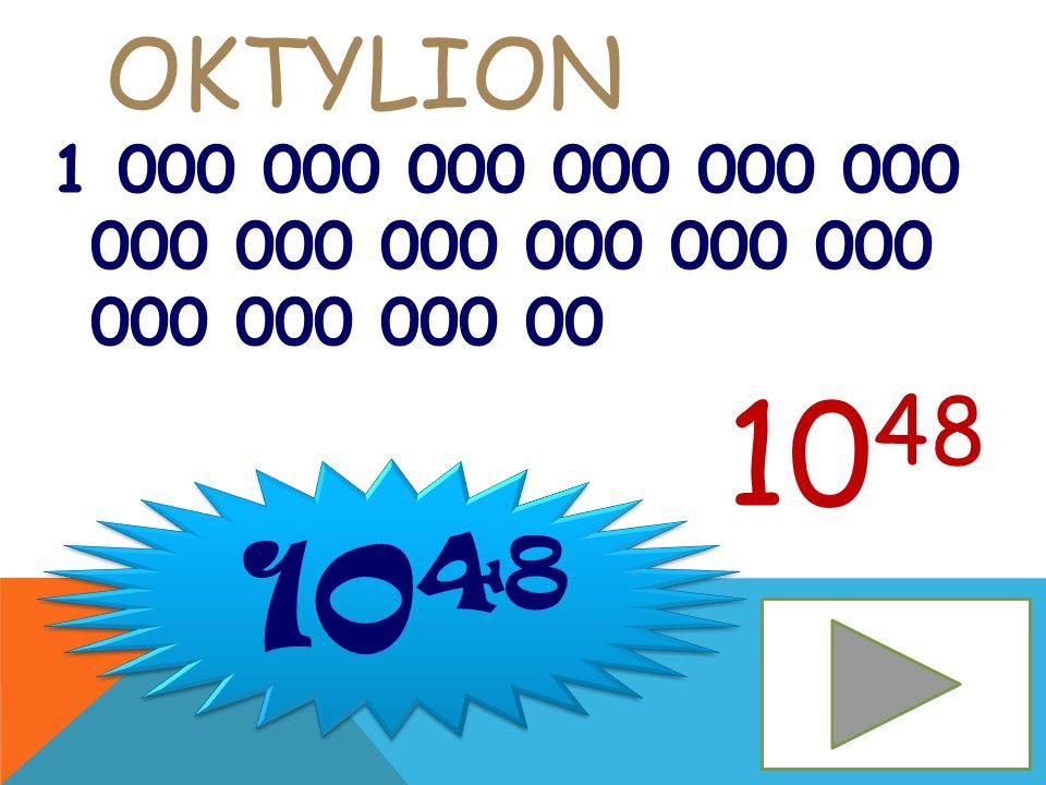 Oktylion 1 000 000 000 000 000 000 000 000 000 000 000 000 000 000 000 00 1048 1048