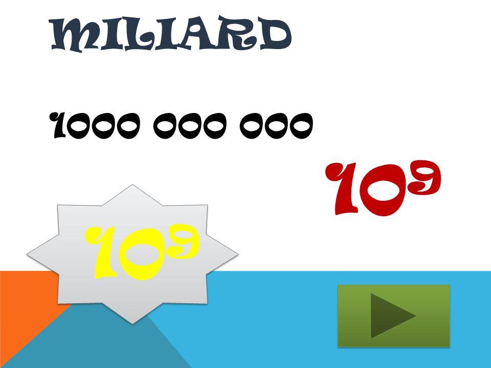 Miliard 1000 000 000 109 109