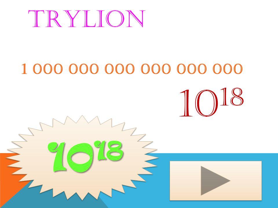 Trylion 1 000 000 000 000 000 000 1018 1018