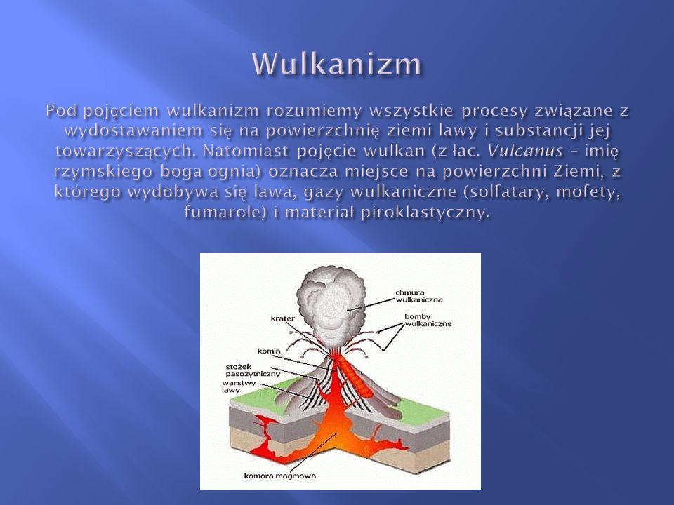 Wulkanizm Pod pojęciem wulkanizm rozumiemy wszystkie procesy związane z wydostawaniem się na powierzchnię ziemi lawy i substancji jej towarzyszących.