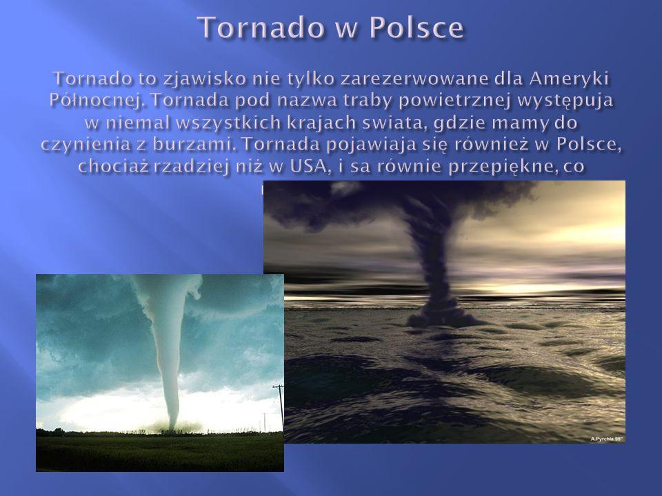 Tornado w Polsce Tornado to zjawisko nie tylko zarezerwowane dla Ameryki Północnej.