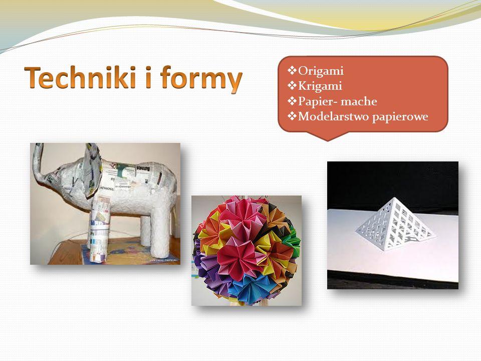 Techniki i formy Origami Krigami Papier- mache Modelarstwo papierowe