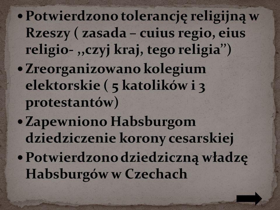 Potwierdzono tolerancję religijną w Rzeszy ( zasada – cuius regio, eius religio- ,,czyj kraj, tego religia'')