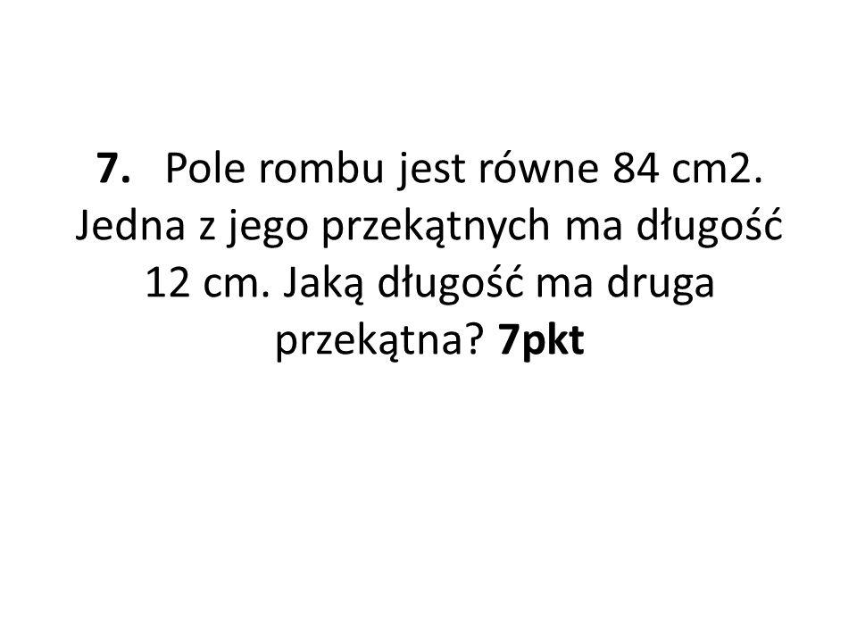 7. Pole rombu jest równe 84 cm2