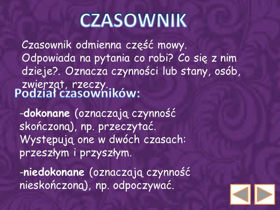 CZASOWNIK Podział czasowników: