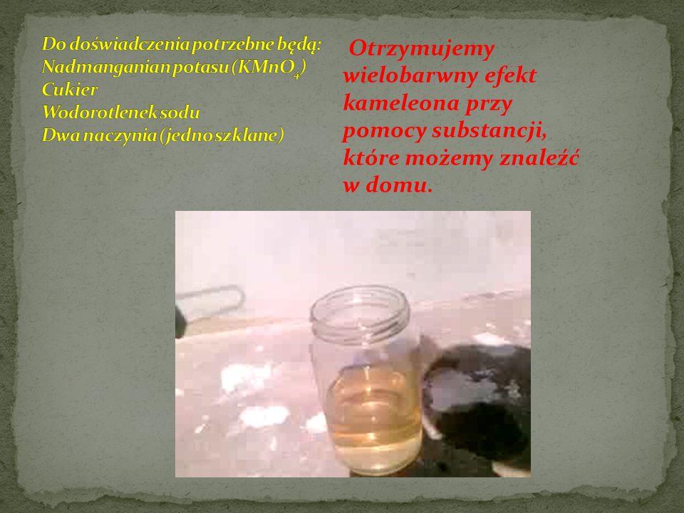 Do doświadczenia potrzebne będą: Nadmanganian potasu (KMnO4) Cukier Wodorotlenek sodu Dwa naczynia (jedno szklane)