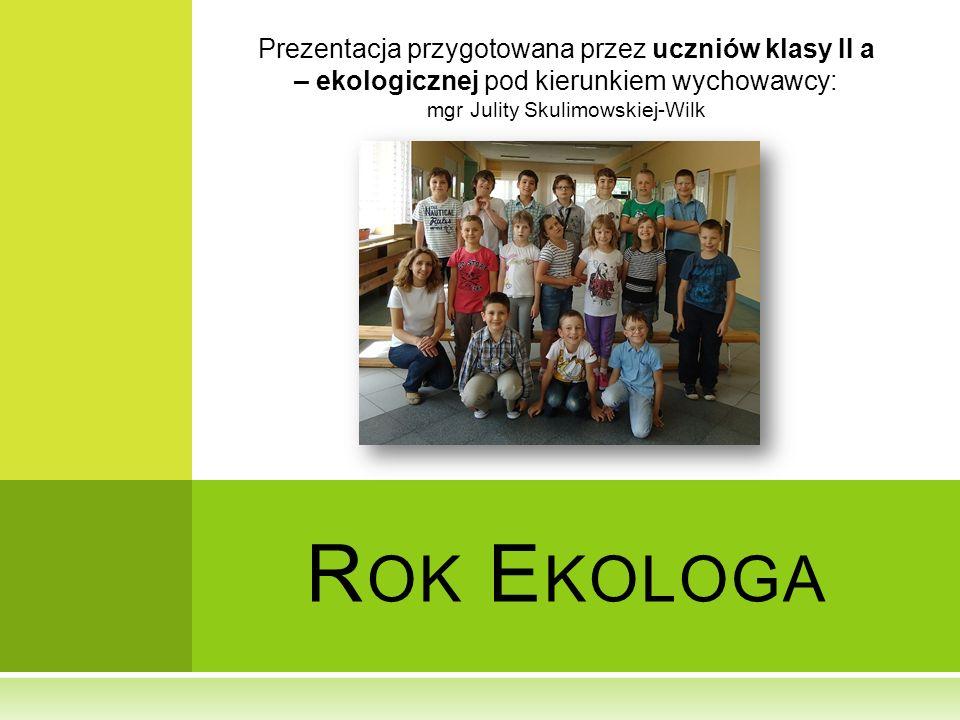 Prezentacja przygotowana przez uczniów klasy II a – ekologicznej pod kierunkiem wychowawcy: mgr Julity Skulimowskiej-Wilk