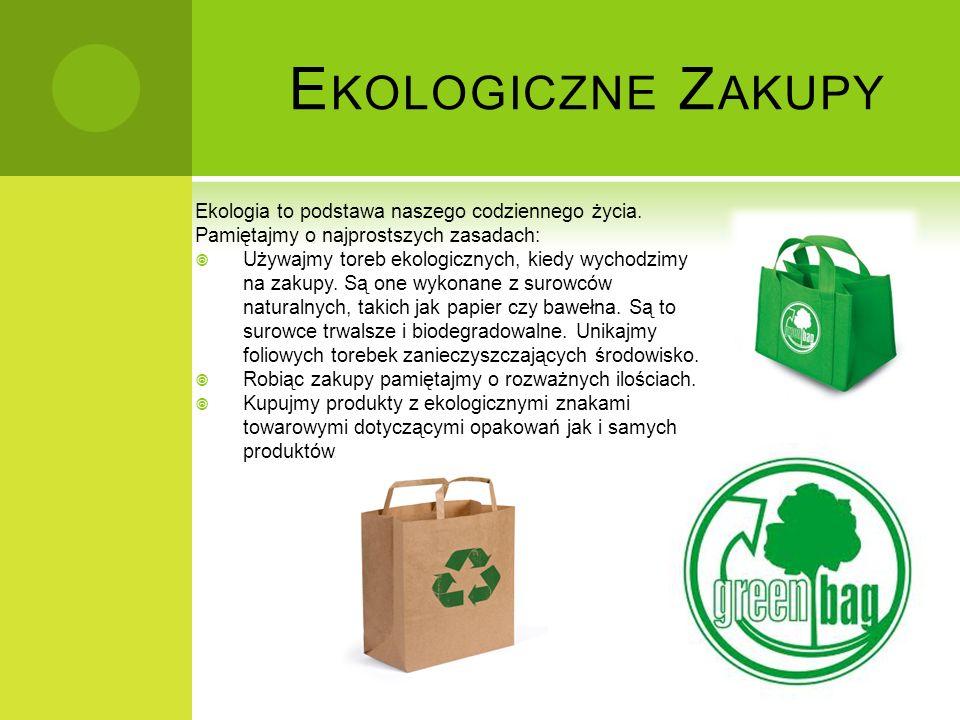 Ekologiczne Zakupy Ekologia to podstawa naszego codziennego życia. Pamiętajmy o najprostszych zasadach: