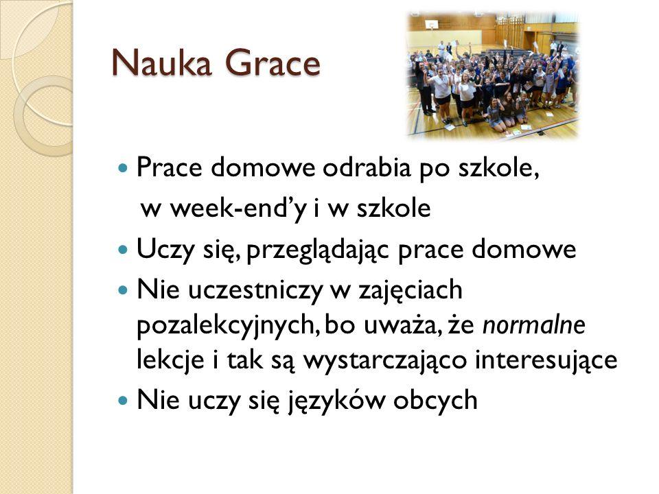 Nauka Grace Prace domowe odrabia po szkole, w week-end'y i w szkole