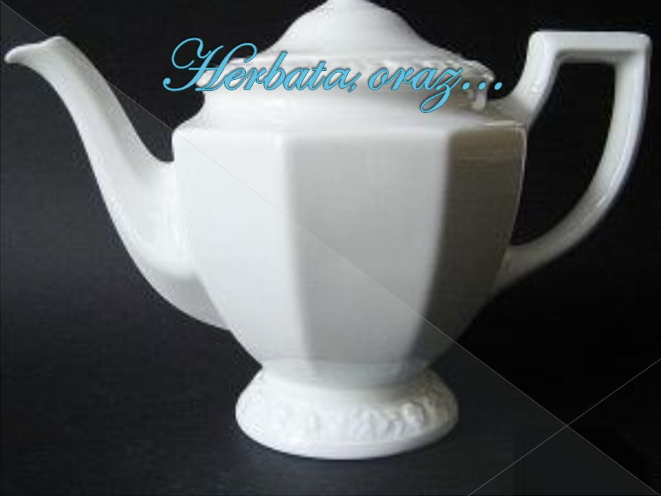 Herbata, oraz…