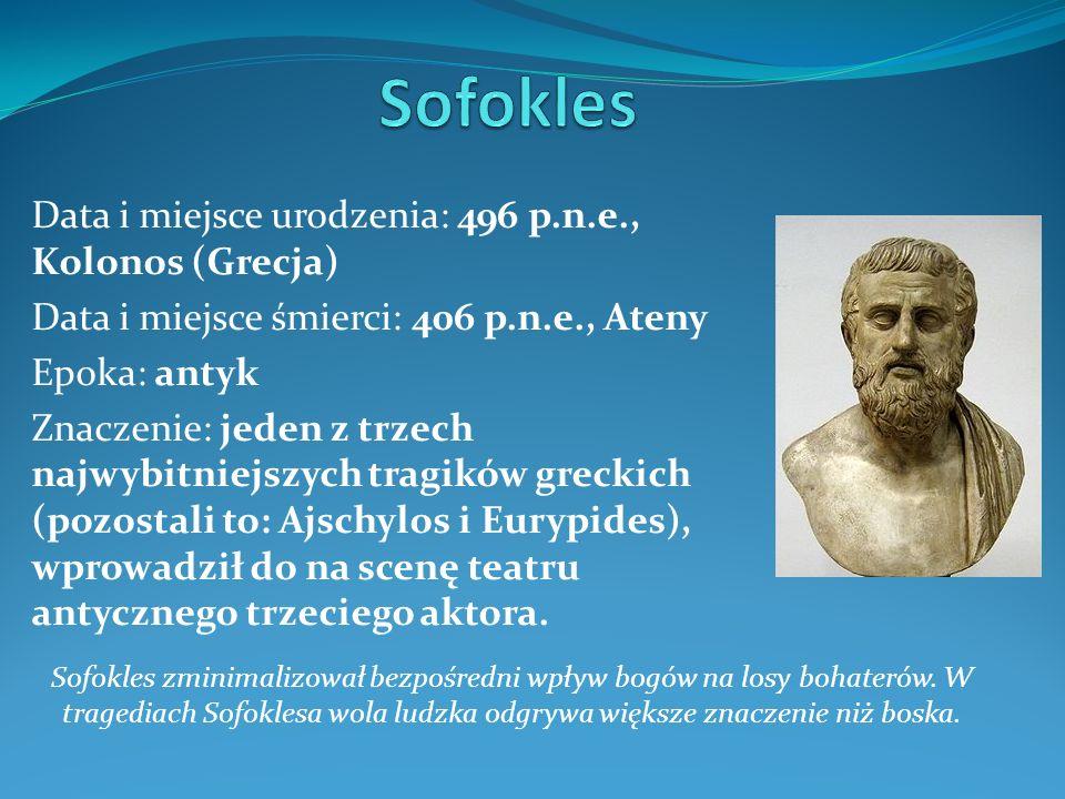 Sofokles Data i miejsce urodzenia: 496 p.n.e., Kolonos (Grecja)