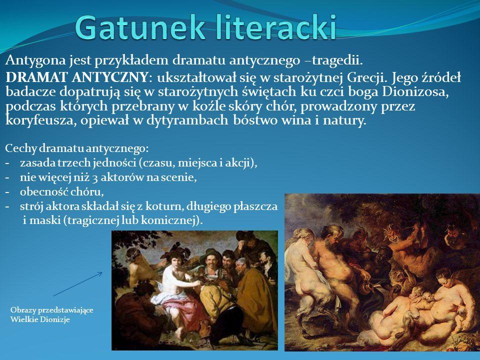 Gatunek literacki Antygona jest przykładem dramatu antycznego –tragedii.