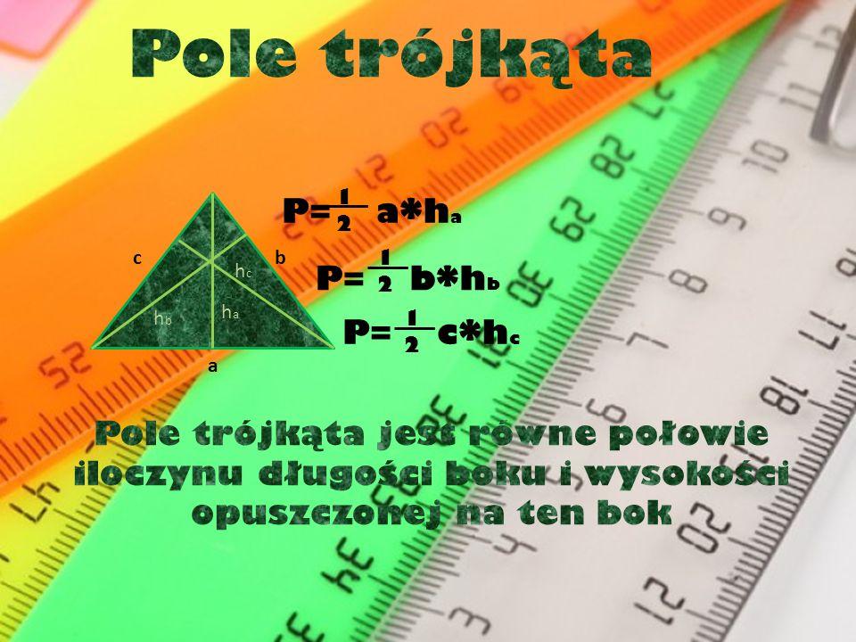 Pole trójkąta P= a*ha P= b*hb P= c*hc