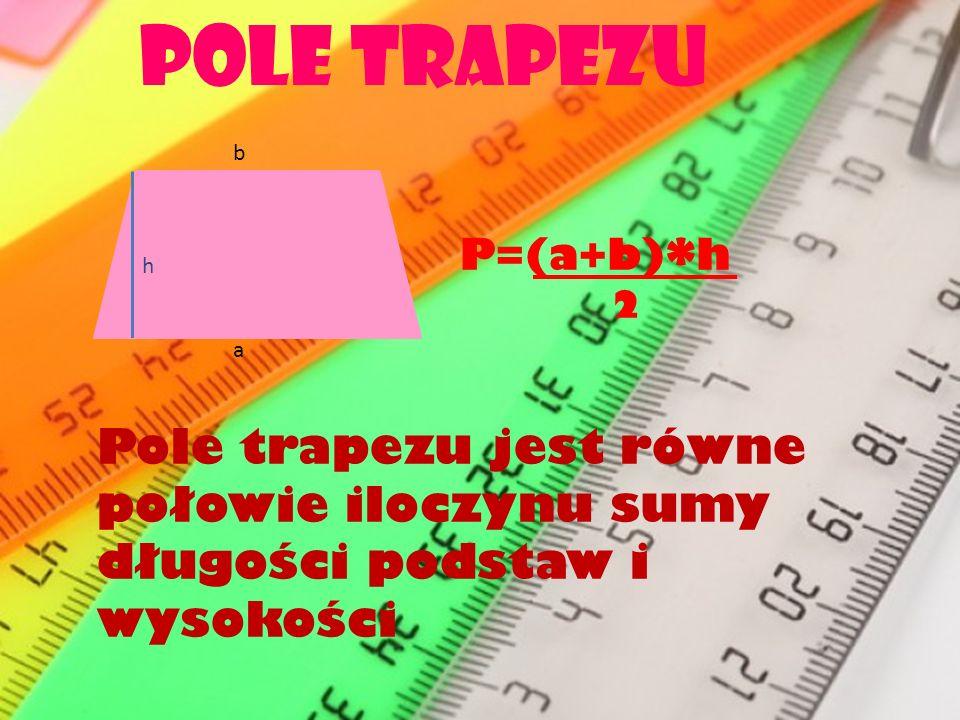 Pole trapezu b. P=(a+b)*h. h. 2. a.