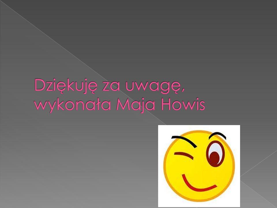 Dziękuję za uwagę, wykonała Maja Howis